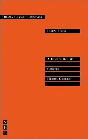 Ibsen: Three Plays book written by Henrik Ibsen