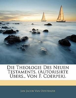 Die Theologie Des Neuen Testaments. (Autorisirte Bers., Von F. Coerper). book written by Van Oosterzee, Jan Jacob