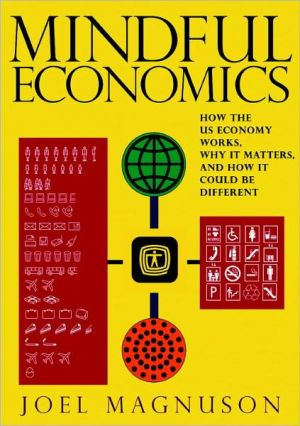 Mindful Economics: How the US Economy Works, Why it Matters, and How it Could be Different book written by Joel Magnuson