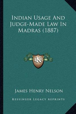 Indian Usage and Judge-Made Law in Madras (1887) book written by Nelson, James Henry
