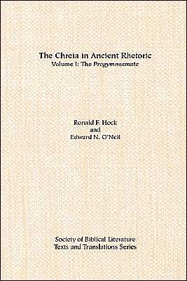 Chreia in Ancient Rhetoric: The Progymnasmata, Vol. 1 book written by Ronald F. Hock