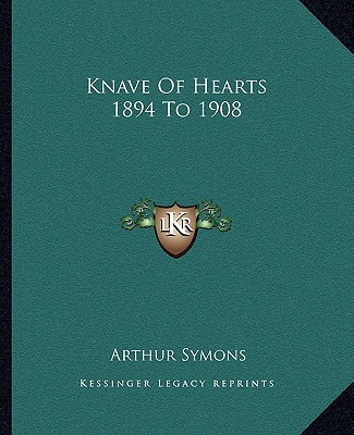Knave of Hearts 1894 to 1908 book written by Symons, Arthur