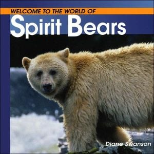 Welcome to the World of Spirit Bears book written by Diane Swanson
