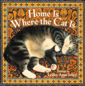 Home Is Where the Cat Is book written by Lesley Anne Ivory