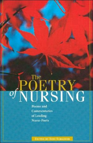 The Poetry of Nursing: Poems and Commentaries of Leading Nurse- Poets book written by Judy Schaefer