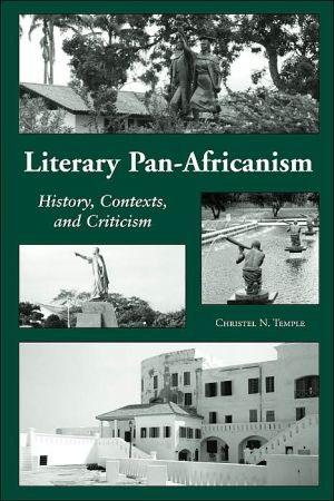 Literary Pan-Africanism: History, Context and Criticism book written by Christel N. Temple