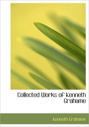 Collected Works of Kenneth Grahame book written by Kenneth Grahame