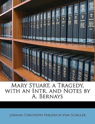 Mary Stuart, a Tragedy, with an Intr. and Notes by A. Bernays book written by Von Schiller, Johann Christoph Friedrich