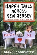 Happy Tails Across New Jersey: Things to See and Do with Your Dog in the Garden State book written by Diane Goodspeed