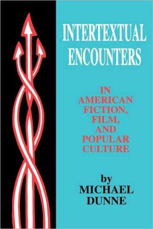 Intertextual Encounters In American Fiction, Film, And Popular Culture book written by Michael Dunne