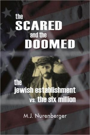 The Scared and the Doomed: The Jewish Establishment vs. the Six Million book written by M. J. Nurenberger