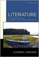 Literature: An Introduction to Fiction, Poetry, Drama, and Writing book written by X. J. Kennedy
