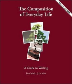 The Composition of Everyday Life: A Guide to Writing book written by John Mauk