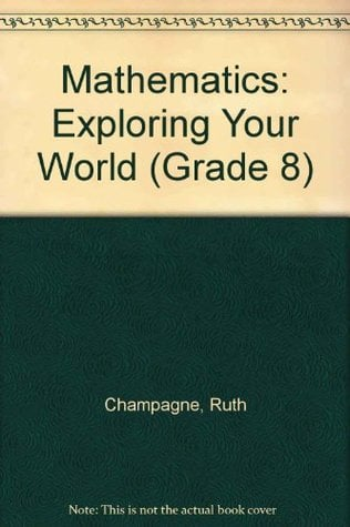 Mathematics Exploring Your World written by Ruth Champagne