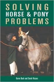 Solving Horse and Pony Problems: How to Keep Your Steed Healthy and Get the Most from Your Mount book written by Karen Bush, Sarah Viccars