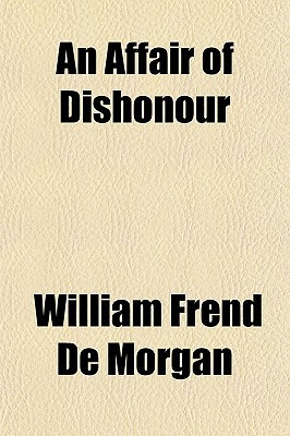 An Affair of Dishonour written by De Morgan, William Frend