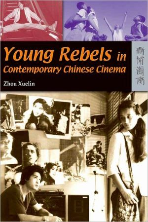 Young Rebels in Contemporary Chinese Cinema book written by Zhou Xuelin