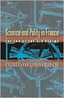 Science and Polity in France: The End of the Old Regime book written by Charles Coulston Gillispie