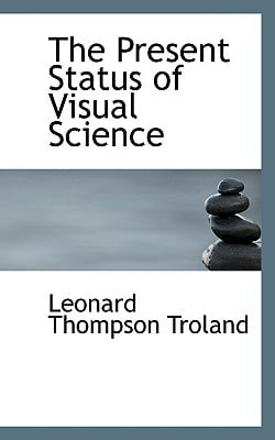 The Present Status of Visual Science book written by Leonard Thompson Troland