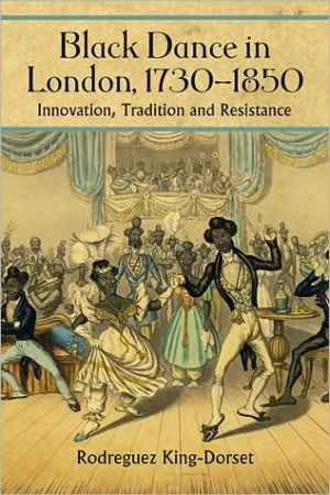 Black Dance in London, 1730-1850: Innovation, Tradition and Resistance book written by Rodreguez King-Dorset
