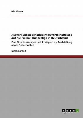 Auswirkungen Der Schlechten Wirtschaftslage Auf Die Fu Ball-Bundesliga in Deutschland written by Nils Lindau
