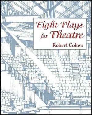 Eight Plays For Theatre book written by Robert Cohen