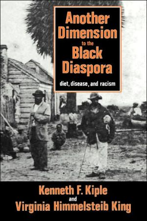 Another Dimension to the Black Diaspora: Diet, Disease and Racism book written by Kenneth F. Kiple