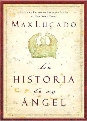 La historia de un angel book written by Max Lucado