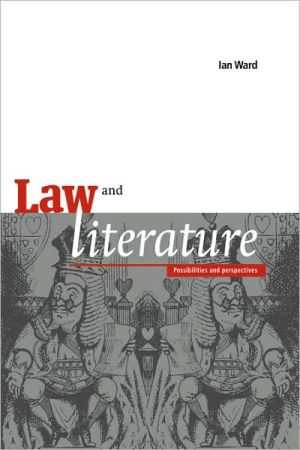 Law and Literature: Possibilities and Perspectives book written by Ian Ward
