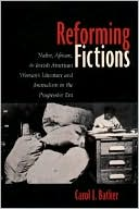 Reforming Fictions: Native, African, and Jewish American Women's Literature and Journalism in the Progressive Era written by Carol J. Batker