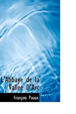 L'Abbaye de La Vallee D'Arc book written by Puaux, Francois