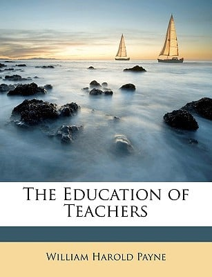 The Education of Teachers book written by Payne, William Harold 1836-1907 [From