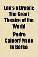 Life's a Dream; The Great Theatre of the World book written by Pedro Calderon de la Barca