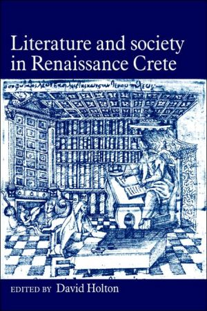 Literature and Society in Renaissance Crete book written by David Holton