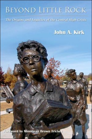 Beyond Little Rock: The Origins and Legacies of the Central High Crisis book written by John A. Kirk