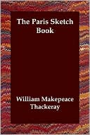 The Paris Sketch Book book written by William Makepeace Thackeray