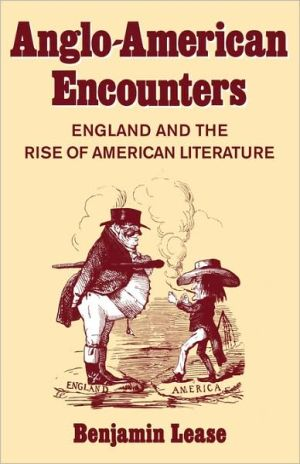Anglo-American Encounters: England and the Rise of American Literature book written by Benjamin Lease