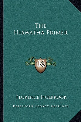 The Hiawatha Primer book written by Holbrook, Florence