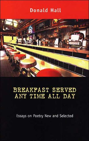 Breakfast Served Any Time All Day: Essays on Poetry New and Selected book written by Donald Hall