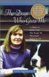 Dogs Who Grew Me: A Tribute to the Six Dogs Who Taught Me What Really Matters in Life book written by Ann Pregosin
