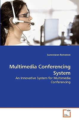 Multimedia Conferencing System written by Ramadass, Sureswaran