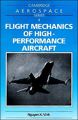 Flight Mechanics of High-Performance Aircraft book written by Nguyen X. Vinh