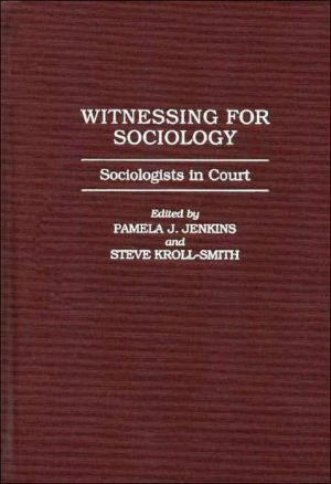 Witnessing for Sociology: Sociologists in Court book written by Pamela J. Jenkins