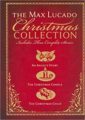 The Max Lucado Christmas Collection: An Angel's Story, The Christmas Candle, The Christmas Child book written by Max Lucado