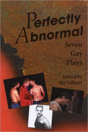 Perfectly Abnormal book written by Sky Gilbert