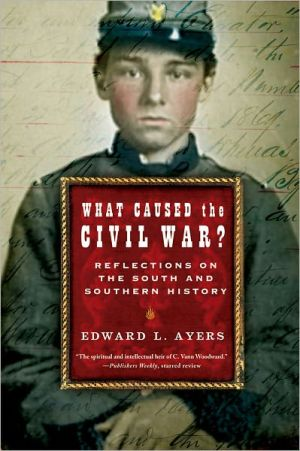 What Caused the Civil War?: Reflections on the South and Southern History book written by Edward L. Ayers