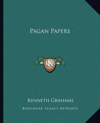 Pagan Papers book written by Kenneth Grahame