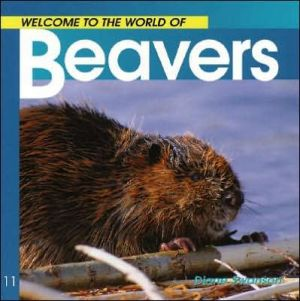 Welcome to the World of Beavers book written by Diane Swanson