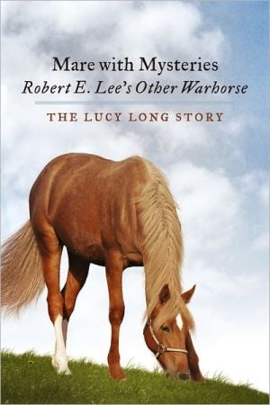 Mare with Mysteries,Robert E. Lee's Other Warhorse, The Lucy Long Story book written by Susan Anthony-Tolbert