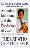 The Cat Who Cried for Help: Attitudes, Emotions, and the Psychology of Cats book written by Nicholas Dodman